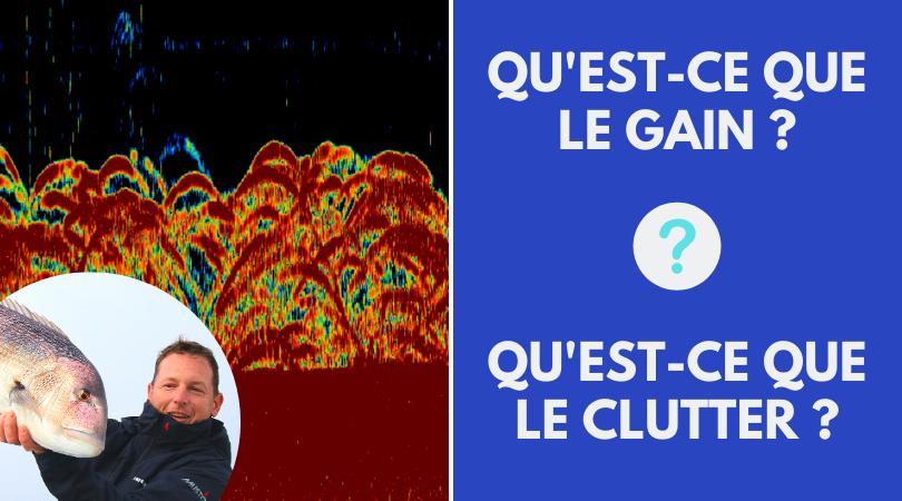 Qu'est-ce que le Gain et le Clutter dans les sondeurs Furuno ?